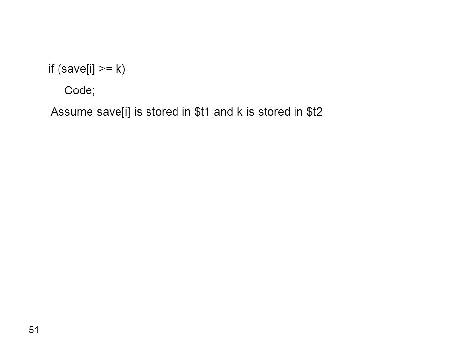 if (save[i] >= k) Code; Assume save[i] is stored in $t1 and k is stored in $t2